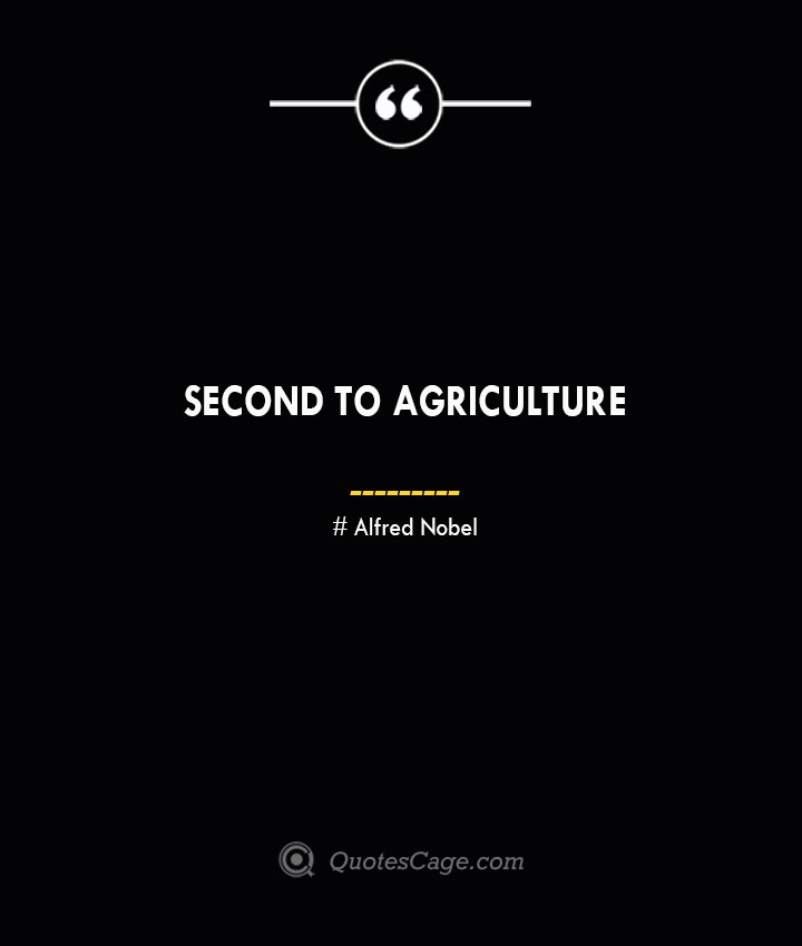 Second to agriculture— Alfred Nobel