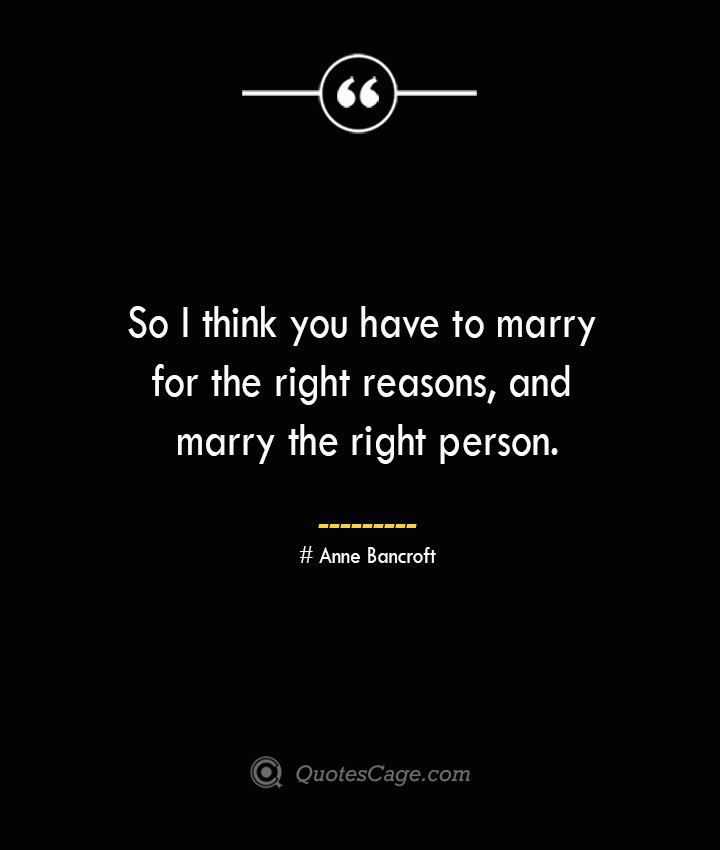 So I think you have to marry for the right reasons