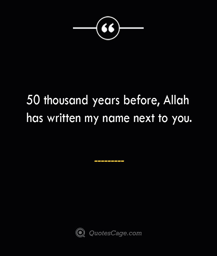 50 thousand years before Allah has written my name next to you.