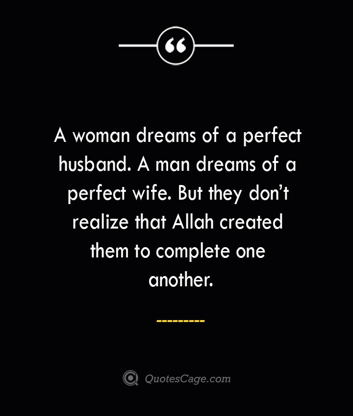 A woman dreams of a perfect husband. A man dreams of a perfect wife. But they dont realize that Allah created them to complete one another. 1