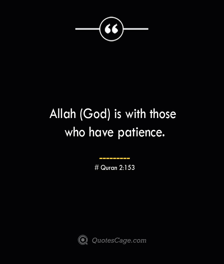 Allah God is with those who have patience.— Quran 2153