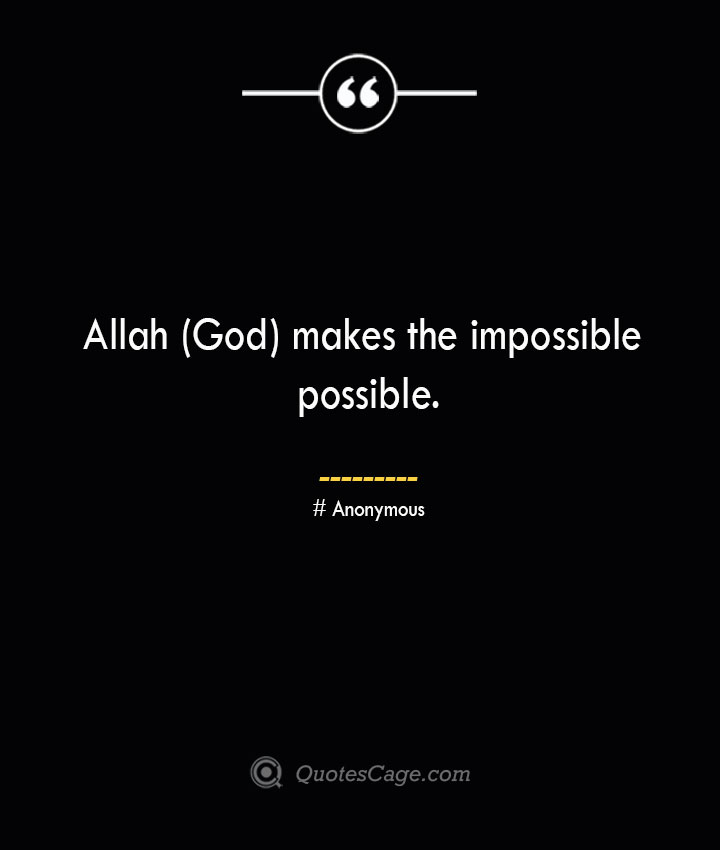 Allah God makes the impossible possible.— Anonymous