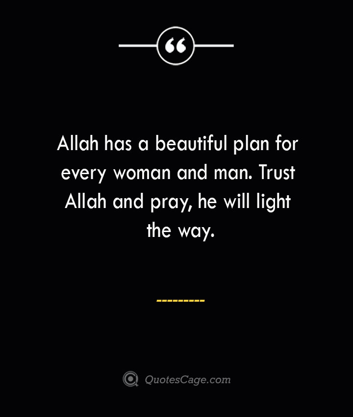 Allah has a beautiful plan for every woman and man. Trust Allah and pray he will light the way.