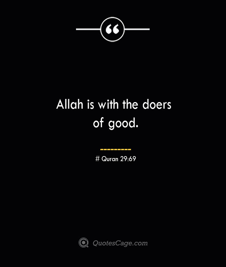 Allah is with the doers of good.— Quran 2969