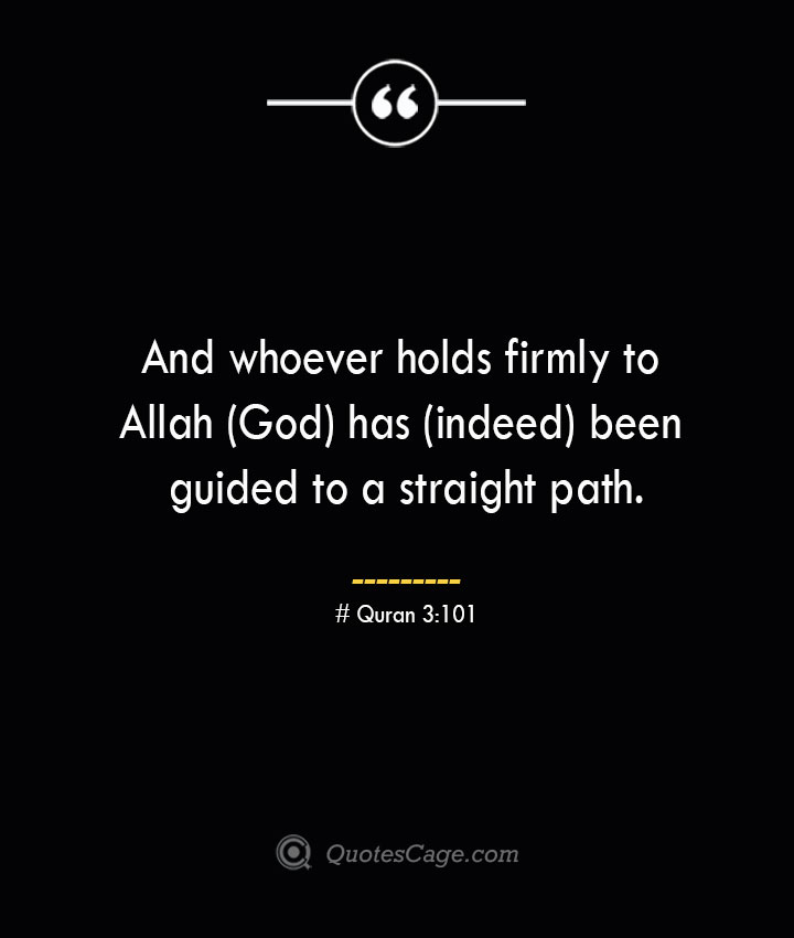 And whoever holds firmly to Allah God has indeed been guided to a straight path.— Quran 3101