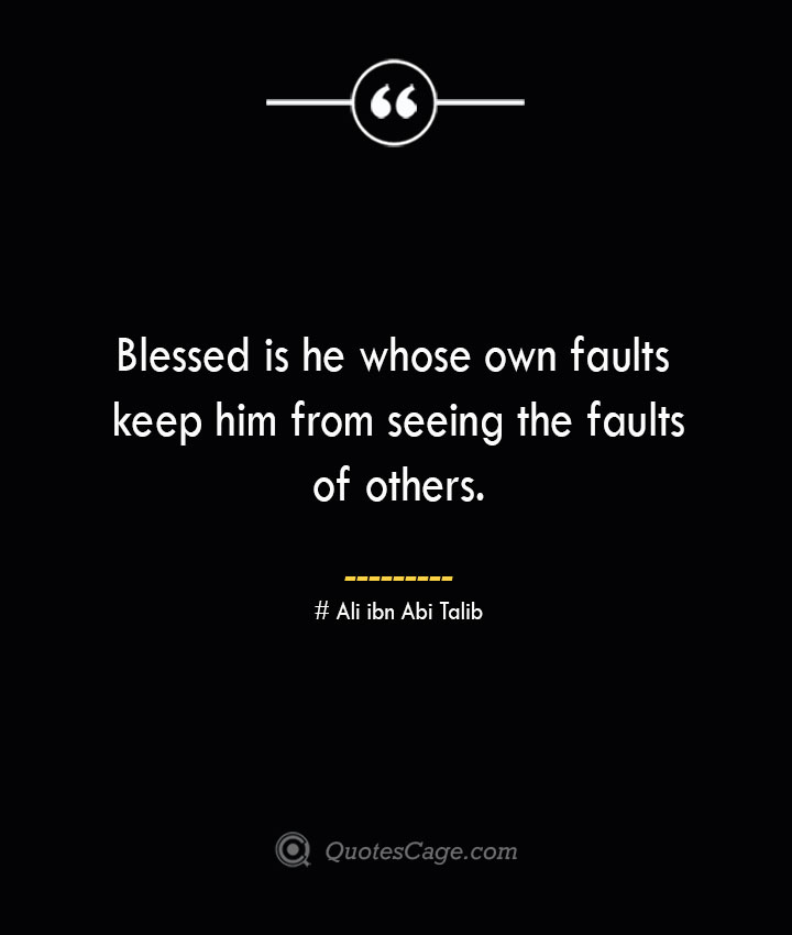 Blessed is he whose own faults keep him from seeing