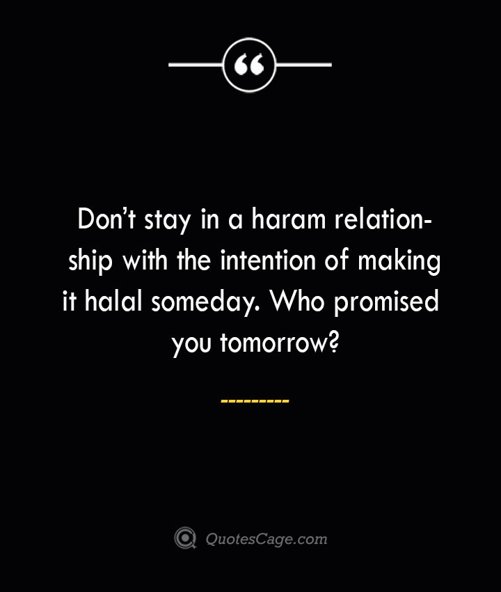 Dont stay in a haram relationship with the intention of making it halal someday. Who promised you tomorrow 1