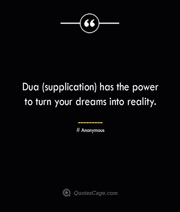 Dua supplication has the powerto turn your dreams into reality.— Anonymous