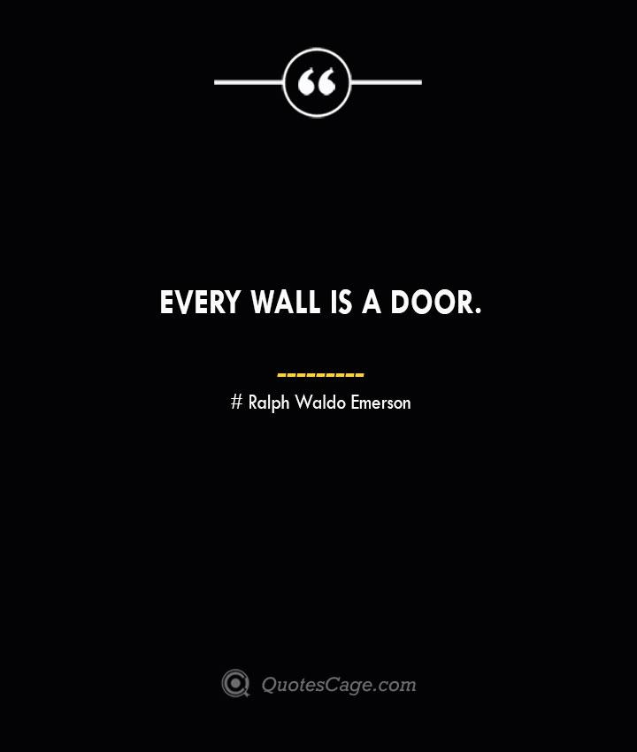 Every wall is a door.— Ralph Waldo Emerson