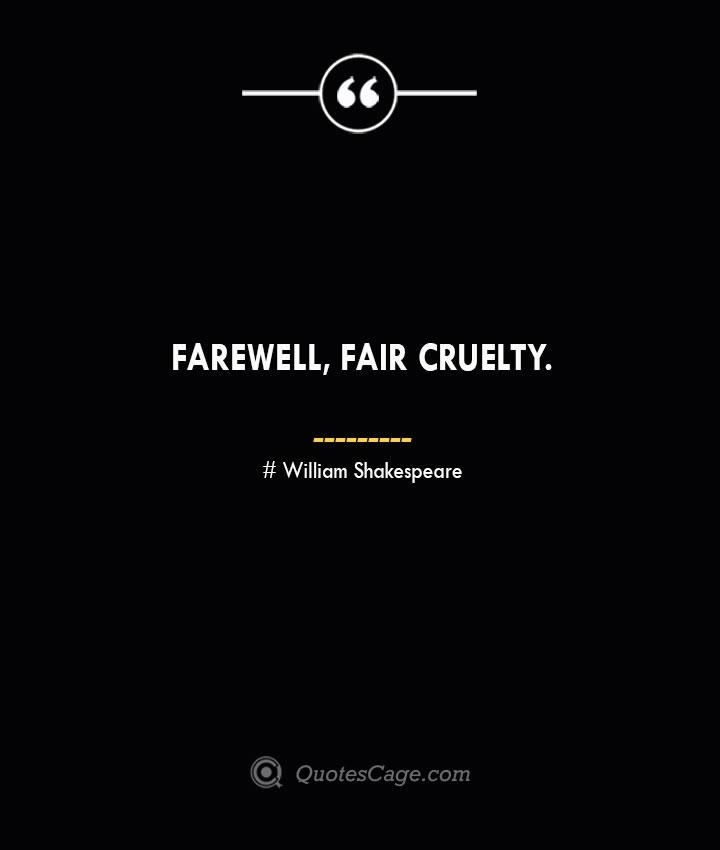 Farewell fair cruelty. William Shakespeare