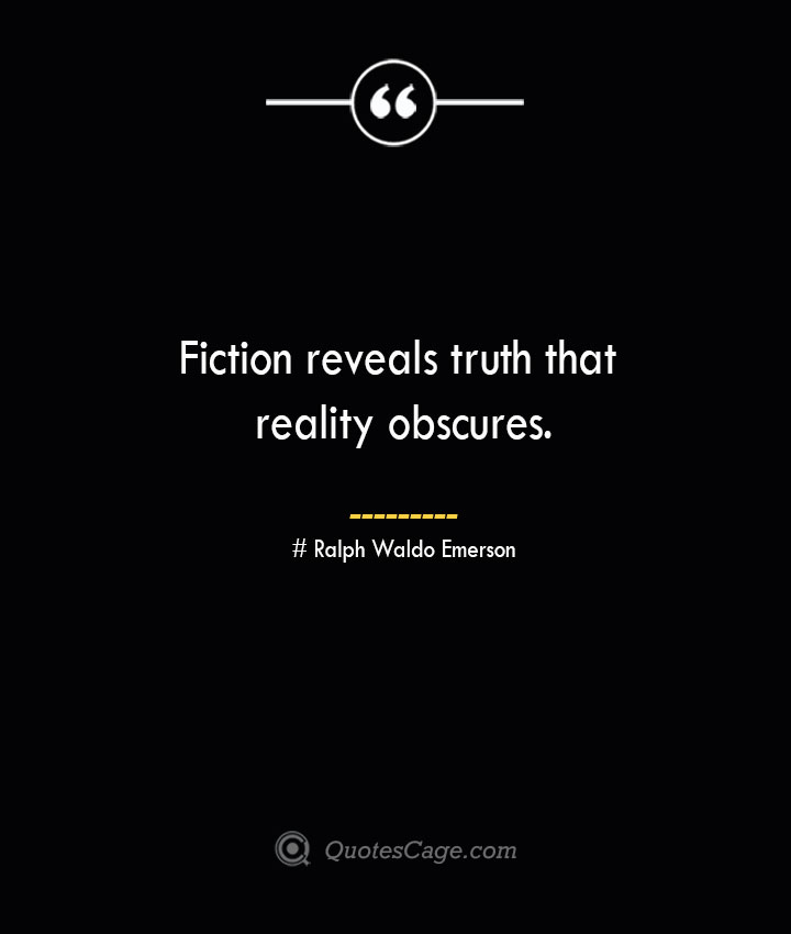 Fiction reveals truth that reality obscures.— Ralph Waldo Emerson