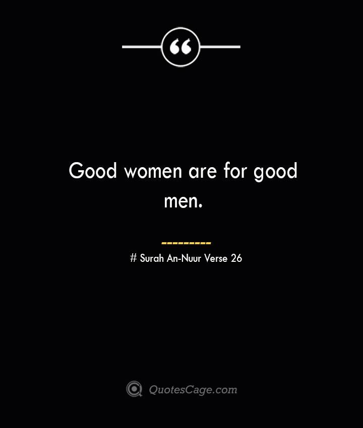 Good women are for good men. — Surah An Nuur Verse 26