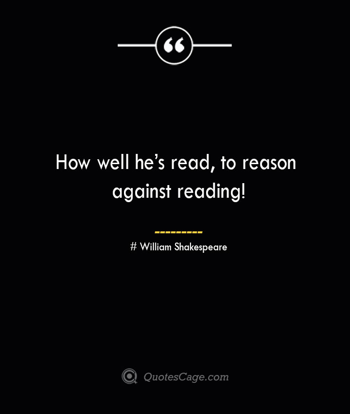 How well hes read to reason against reading William Shakespeare