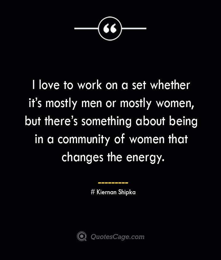 I love to work on a set whether its mostly men or mostly women but theres something about being in a community of women that changes the energy.— Linda Cardellini