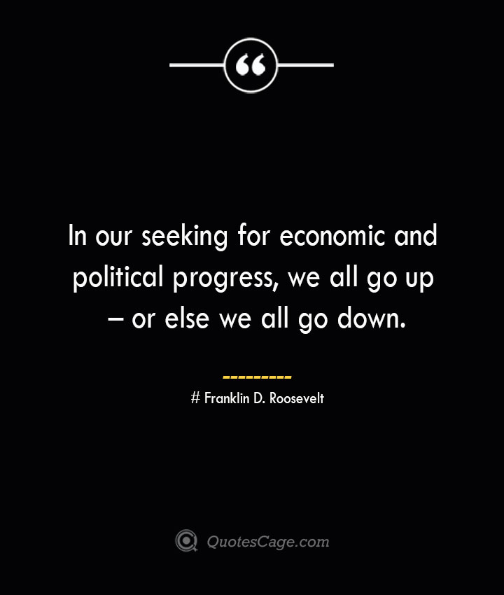 In our seeking for economic and political progress