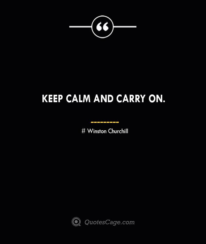 Keep calm and carry on.— Winston Churchill