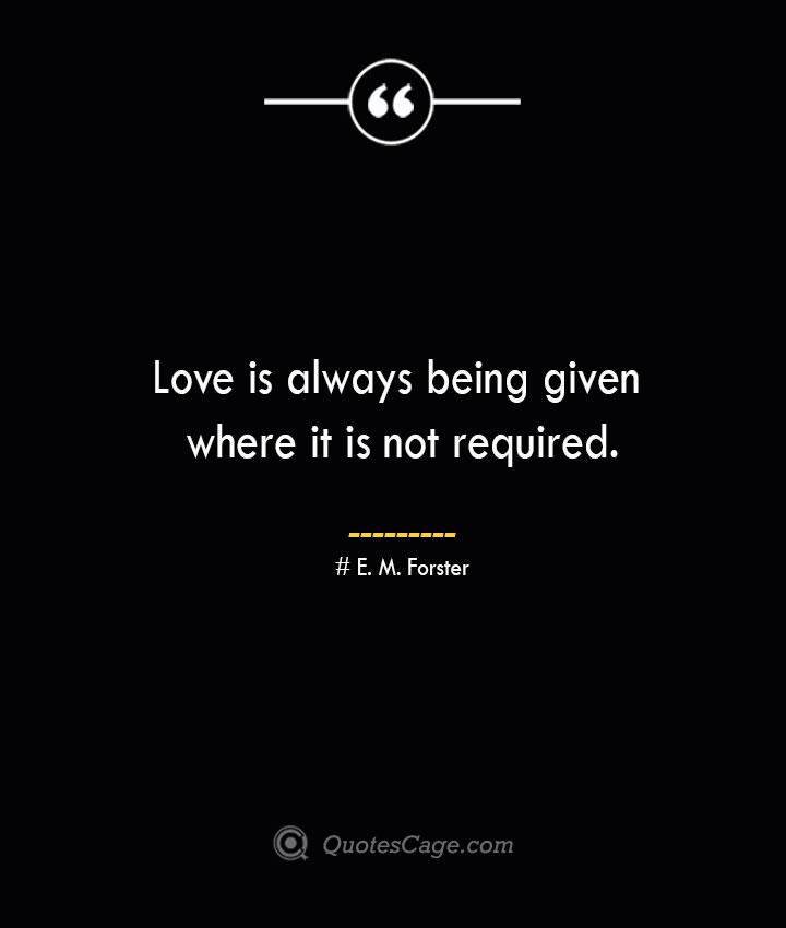 Love is always being given where it is not required.