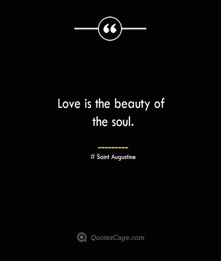 Love is the beauty of the soul.— Saint Augustine
