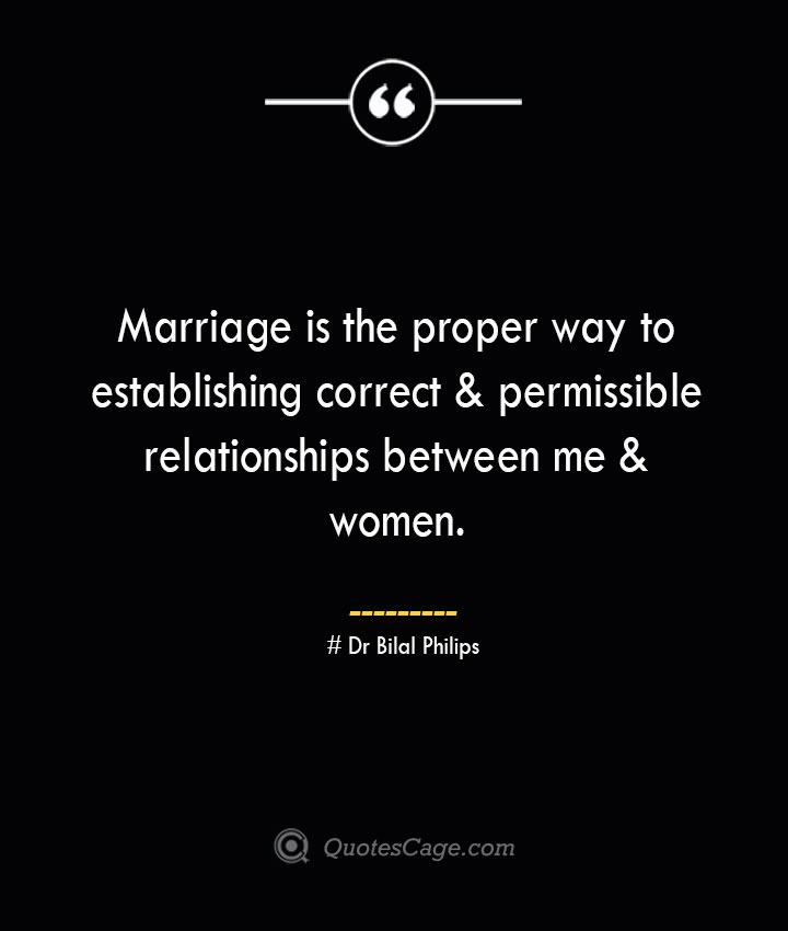 Marriage is the proper way to establishing correct permissible relationships between me women. — Dr Bilal Philips