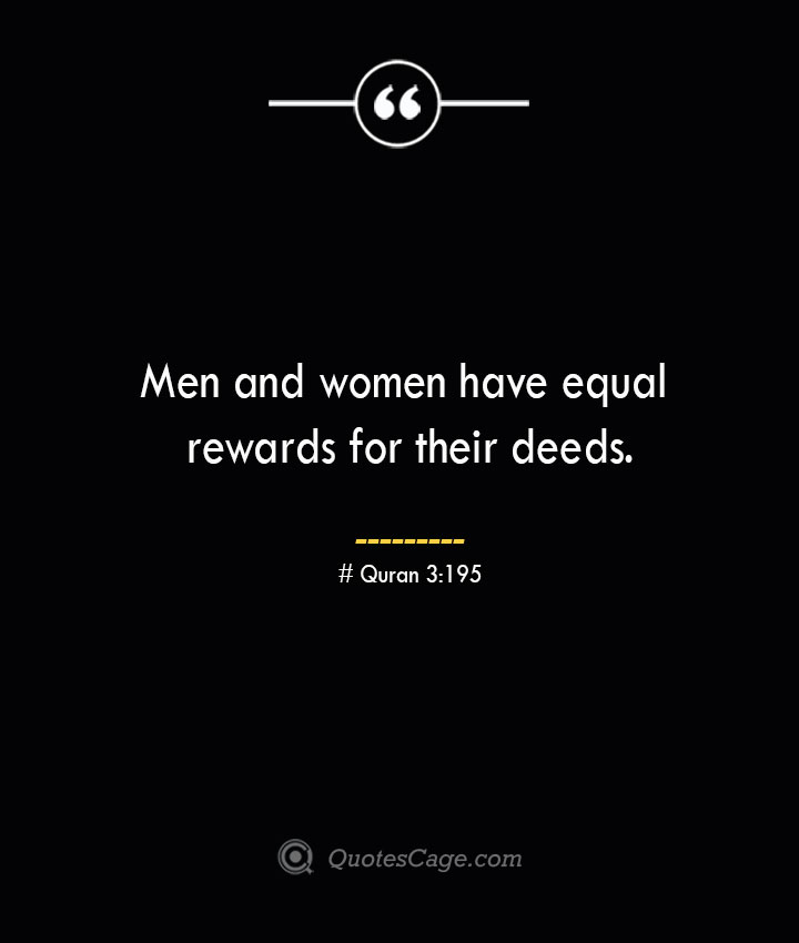 Men and women have equal rewards for their deeds.— Quran 3195