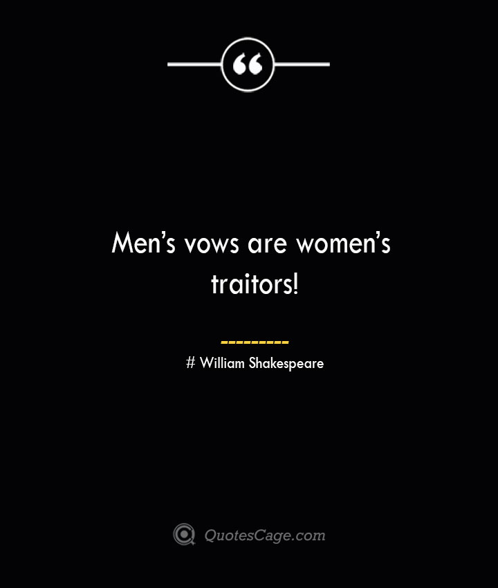 Mens vows are womens traitors William Shakespeare