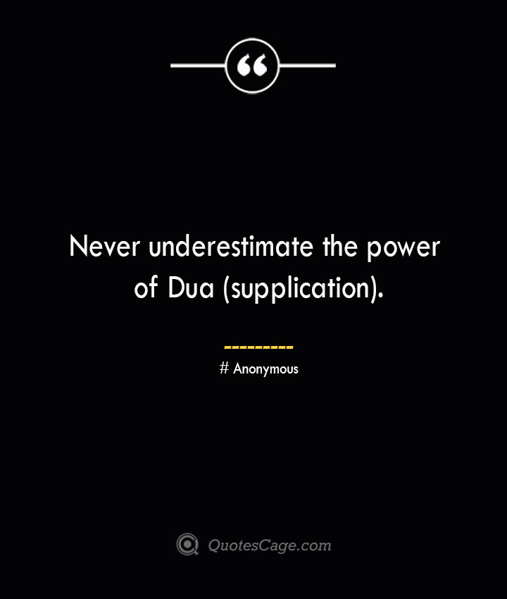 Never underestimate the power of Dua supplication.