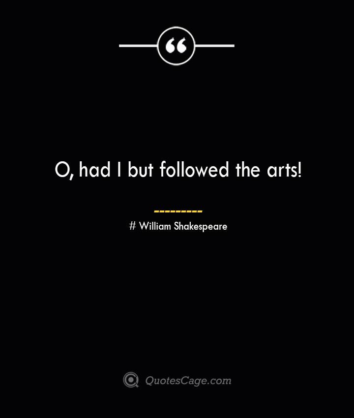 O had I but followed the arts William Shakespeare