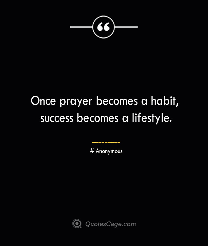 Once prayer becomes a habit success becomes a lifestyle.— Anonymous