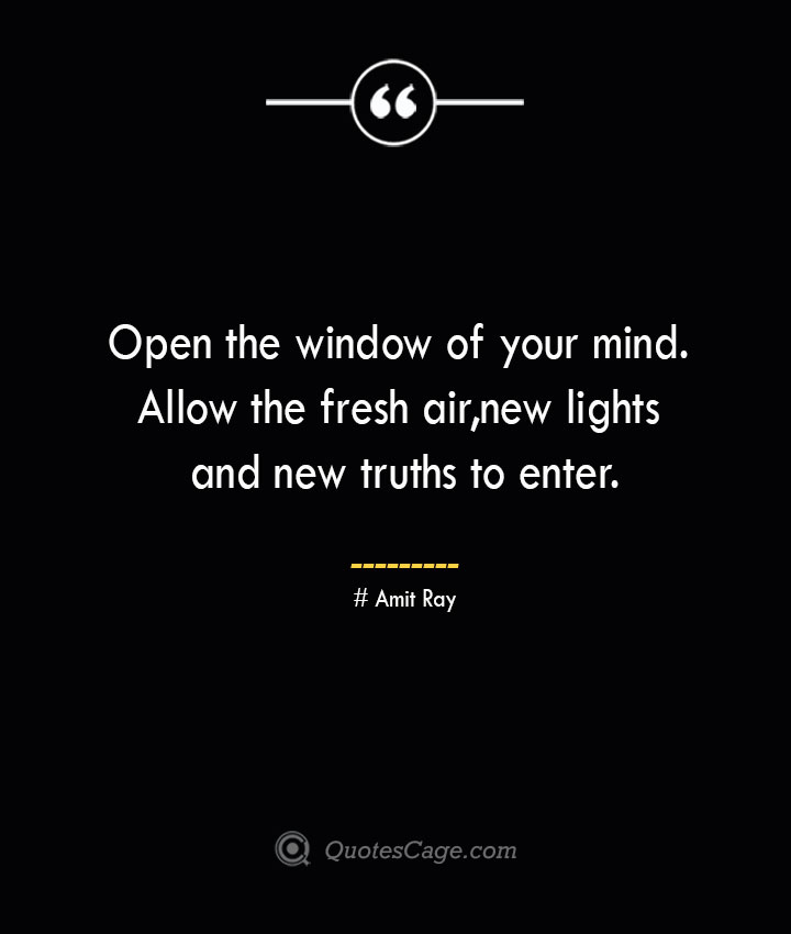 Open the window of your mind. Allow the fresh