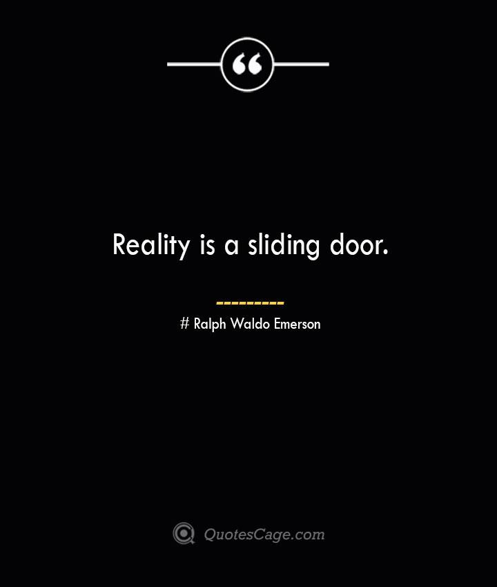 Reality is a sliding door.— Ralph Waldo Emerson
