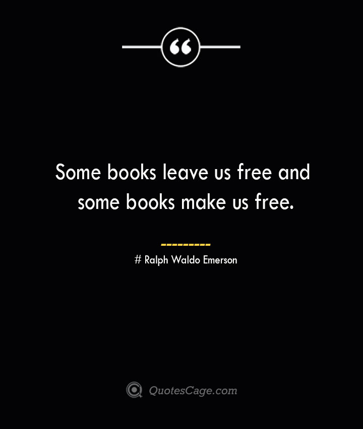 Some books leave us free and some books make us free.— Ralph Waldo Emerson