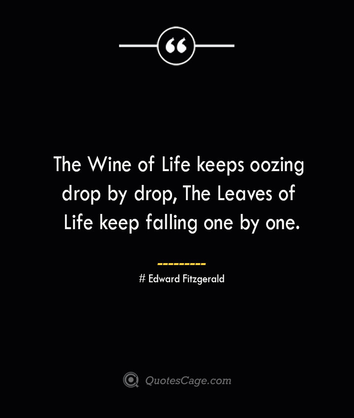 The Wine of Life keeps oozing drop by drop The
