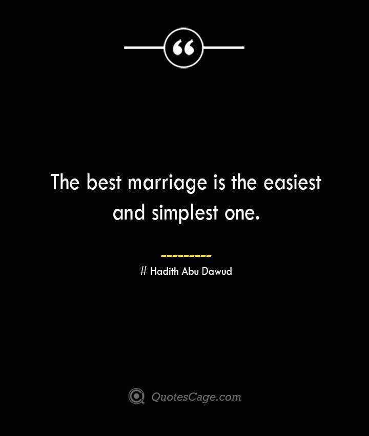 The best marriage is the easiest and simplest one. — Hadith Abu Dawud