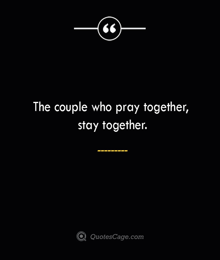 The couple who pray together stay together. 1