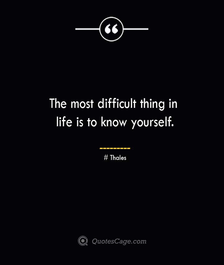 The most difficult thing in life is to know yourself.— Thales