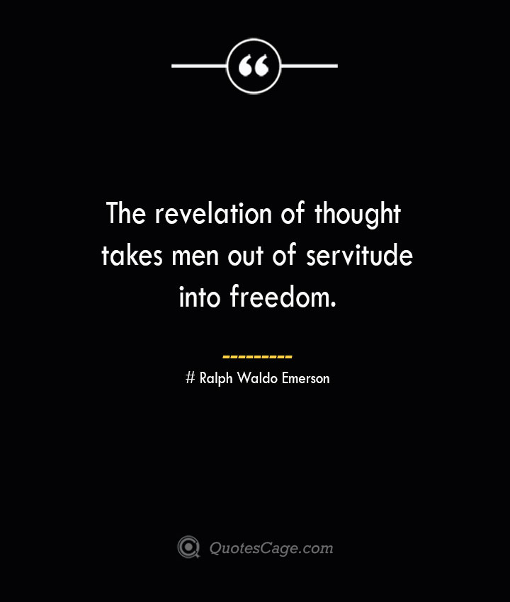 The revelation of thought takes men out of servitude into freedom.— Ralph Waldo Emerson
