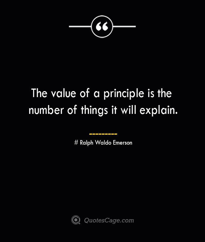 The value of a principle is the number of things it will explain.— Ralph Waldo Emerson