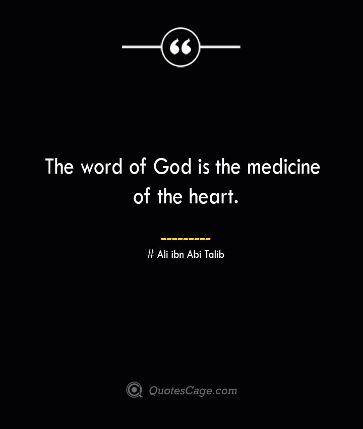 The word of God is the medicine of the heart.— Ali ibn Abi Talib