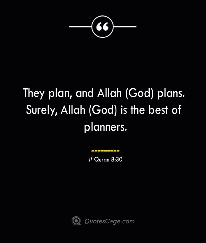 They plan and Allah God plans. Surely Allah God is the best of planners.— Quran 830
