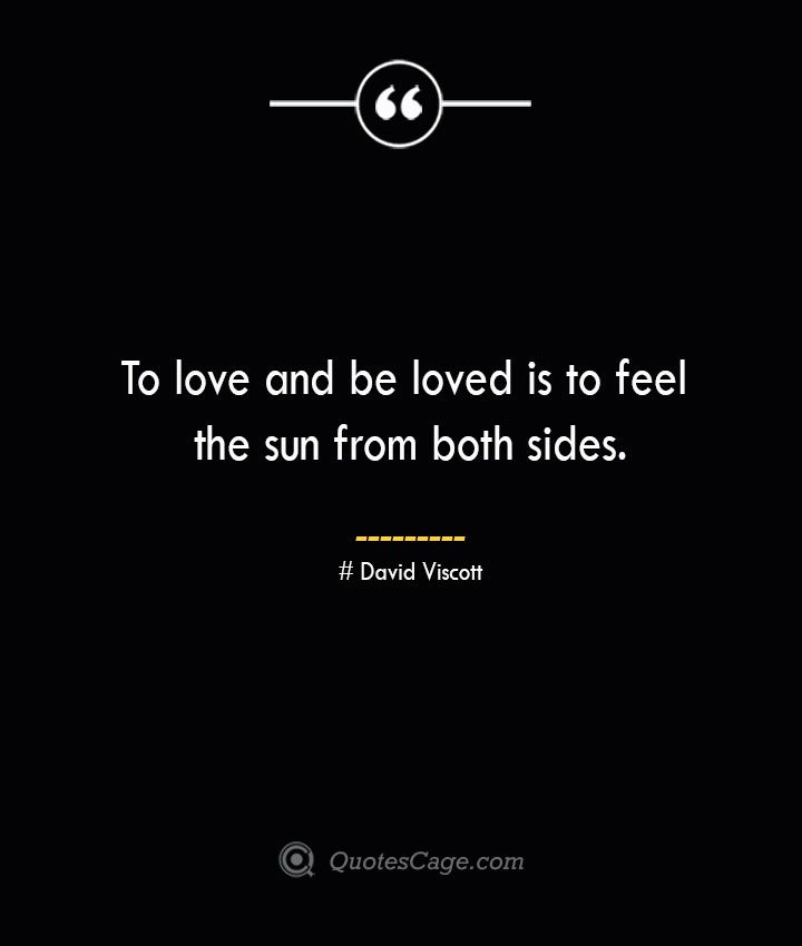 To love and be loved is to feel the sun from both sides.— David Viscott