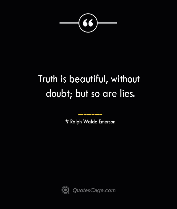 Truth is beautiful without doubt but so are lies.— Ralph Waldo Emerson