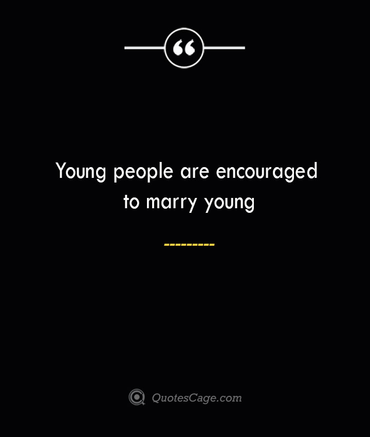 Young people are encouraged to marry young 1